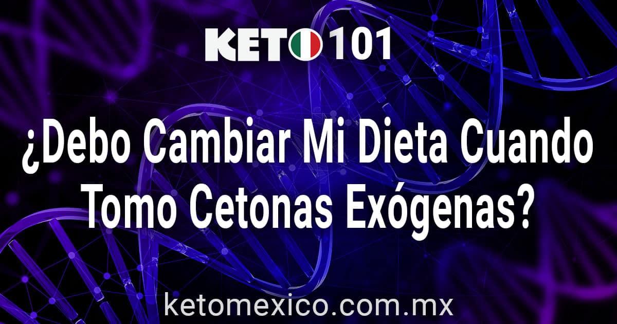 ¿Debo Cambiar Mi Dieta Cuando Tomo Cetonas Exógenas?