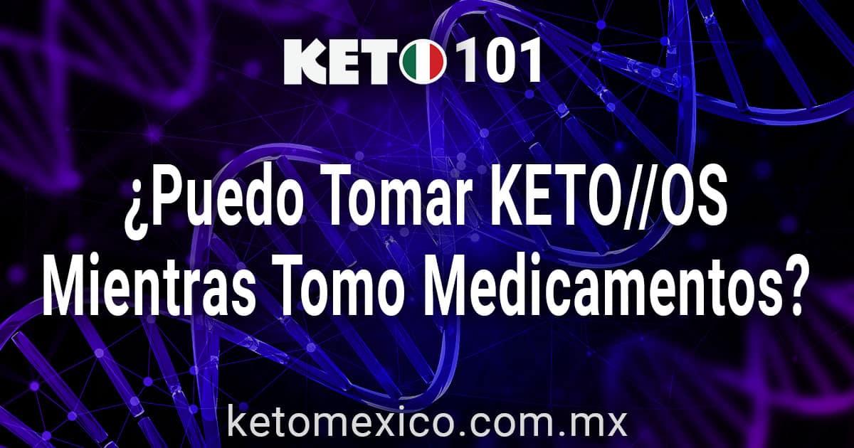 ¿Puedo Tomar Keto OS Mientras Tomo Medicamentos?