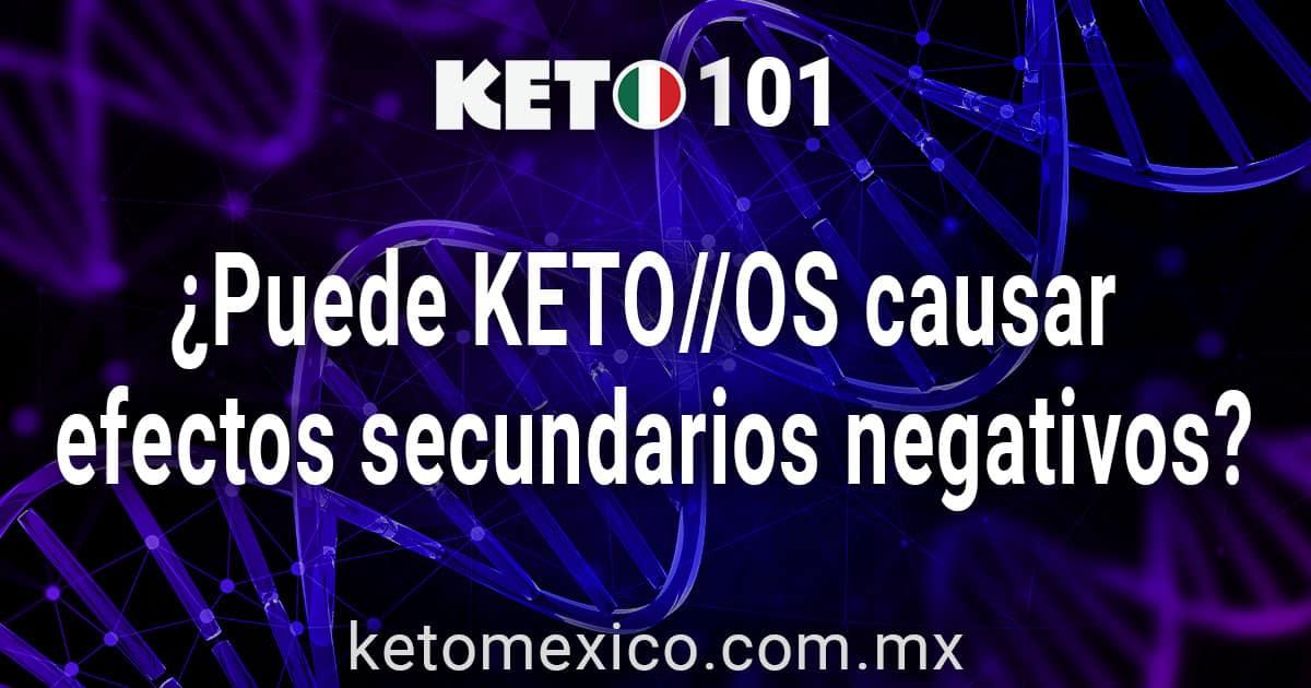 ¿Puede Keto OS Causar Efectos Secundarios Negativos?